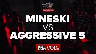 Mineski  vs Aggressive 5, ROG Masters, game 1 [Mila]