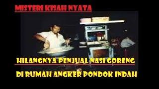 Video Misteri Kisah Nyata, Hilangnya Penjual Nasi Goreng Di Rumah Angker Pondok Indah MP3, 3GP, MP4, WEBM, AVI, FLV Desember 2017