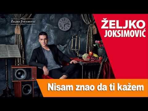 Nisam znao da ti kažem – Željko Joksimović (tekst pesme)