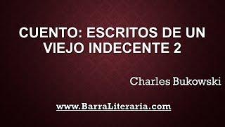 Escritos de un viejo indecente 2 - Charles Bukwoski
