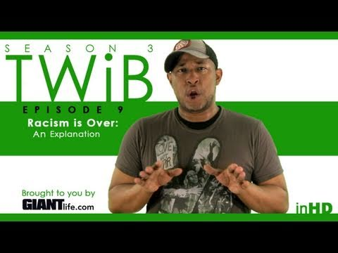 TWiB! Season 3 Ep#9 - Racism is Over: An Explanation