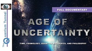 Age of Uncertainty - New Full Documentary (2017)  - Time, Cosmology, Quantum Physics and Philosophy