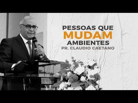 Pessoas Que Mudam Ambientes - Pr. Claudio Caetano