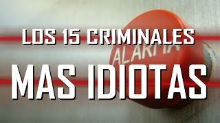 LOS 15 CRIMINALES MÁS TONTOS DEL MUNDO