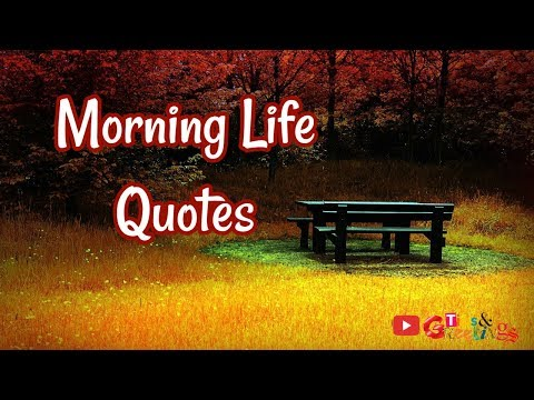 Good Morning life Quotes    Good Morning Quotes