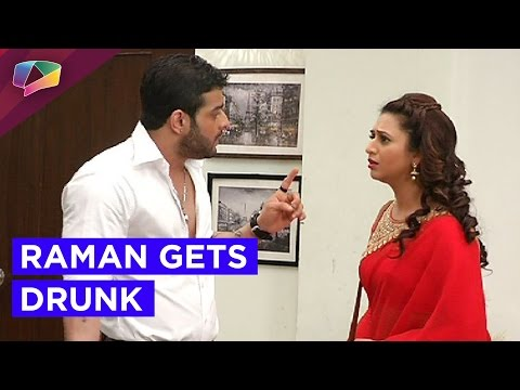 Raman to come home drunk in Yeh Hai Mohabbatien