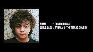 Roni Budiman - Tanpamu (The TITANS Cover)