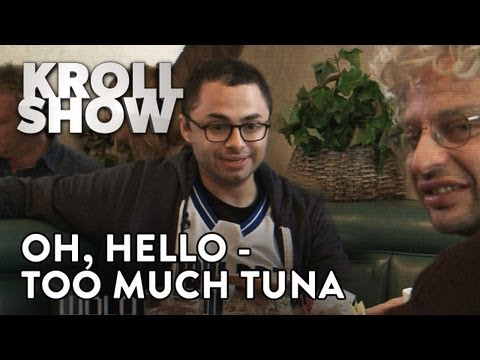 Kroll Show - Oh, Hello - Too Much Tuna Pt. 2 (ft. John Mulaney and Joe Mande)