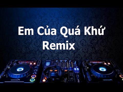 Em Của Quá Khứ - Nguyễn Đình Vũ Remix Dj Hoàn Út