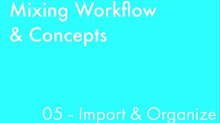 Mixing Workflow & Concepts: Part_05 - Import & Organize