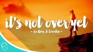 for King & Country - It\'s Not Over Yet (Lyric Video)