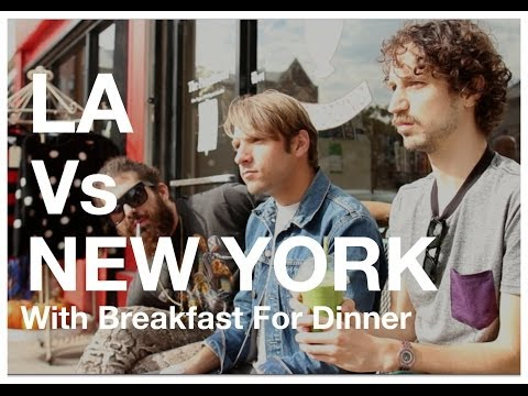 LA vs New York with Breakfast For Dinner