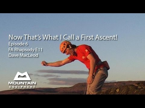 Now That's What I Call a First Ascent - EP6 -  Rhapsody, E11, Dave MacLeod