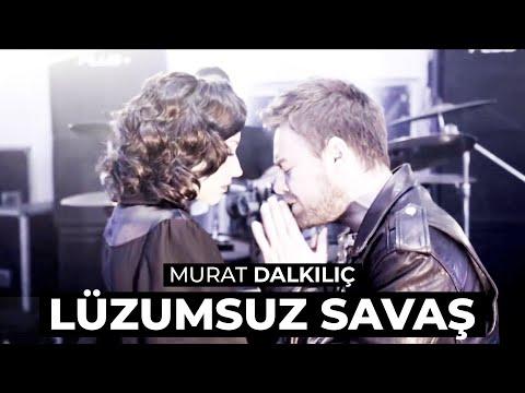 Murat Dalkılıç - Lüzumsuz Savaş (Official HD - Stereo)