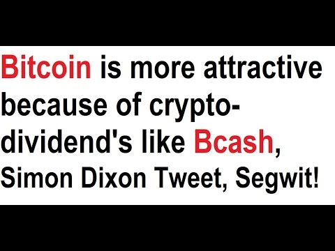 Bitcoin is more attractive because of crypto-dividend's like Bcash, great Simon Dixon Tweet, Segwit! video