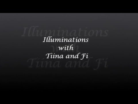 Illuminations with Tiina and Fi