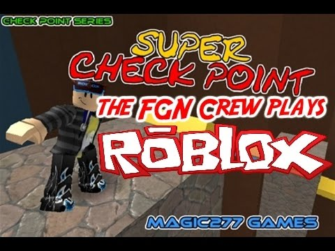 The FGN Crew Plays: Roblox - Super Checkpoint (PC)
