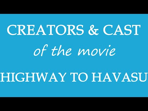 Highway to Havasu (2017) Motion Picture Cast Info