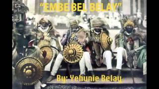 Ethiopian Music: 2013[New] Yehunie Belay -EMBE BEL BELAY