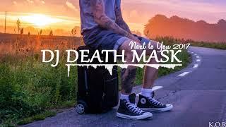 Download Lagu DJ DEATH MASK - NEXT TO YOU- [REMIX 2017] Mp3