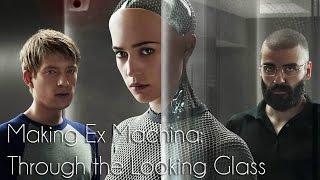 Making Ex Machina: Through the Looking Glass
