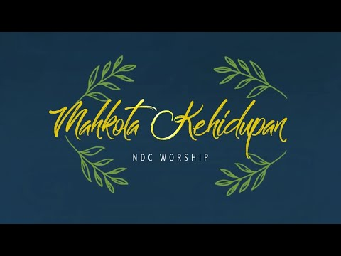 NDC Worship - Mahkota Kehidupan (Official Lyrics Video)