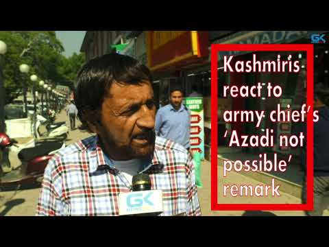 Kashmiris react to army chief's 'Azadi not possible' remark