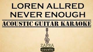 Video Loren Allred - Never Enough (Acoustic Guitar Karaoke) MP3, 3GP, MP4, WEBM, AVI, FLV Maret 2018