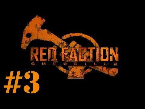 Let's Play Red Faction : Guerrilla - Episode 3 - Sledgehammers Are Not Guns