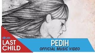 Video Last Child - Pedih (Official Music Video) MP3, 3GP, MP4, WEBM, AVI, FLV Desember 2018