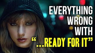"Everything Wrong With Taylor Swift - ""...Ready For It"""