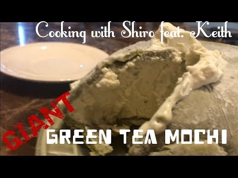 Cooking With Shiro Feat. Keith - Giant Green Tea Mochi