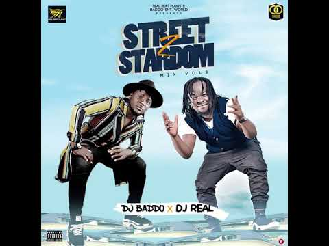 MIXTAPE: Dj Baddo x Dj Real Street To Stardom Mix Vol 3