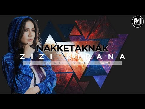 Zizi Kirana - Nakketaknak (Official Lyrics Video)