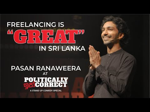 Freelancing is Great in Sri Lanka | Pasan Ranaweera | Politically Incorrect Stand Up Comedy Special