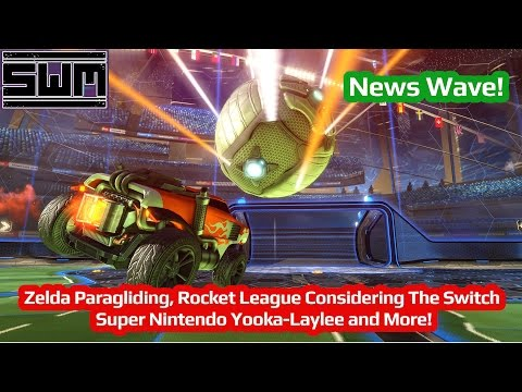 News Wave! - Zelda Paragliding, Rocket League To The Switch?, Super Nintendo Yooka-Laylee and More!