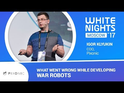 Igor Klyukin (Pixonic) - What Went Wrong While Developing War Robots