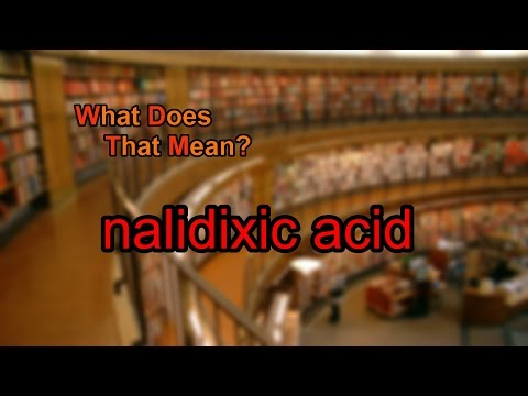 What does nalidixic acid mean?