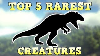 Video TOP 5 RAREST CREATURES | ARK SURVIVAL EVOLVED MP3, 3GP, MP4, WEBM, AVI, FLV Oktober 2018