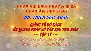 Tập 17 - Video ĐĐ.Thích Giác Nhàn giảng Ấn Quang Pháp Sư Văn Sao Tam Biên