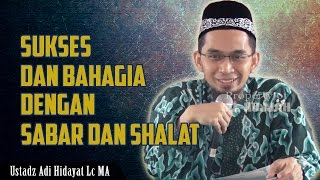 Video Sukses dan Bahagia di Dunia ~ Dengan Sabar dan Shalat | Ustadz Adi Hidayat Lc MA MP3, 3GP, MP4, WEBM, AVI, FLV Oktober 2018