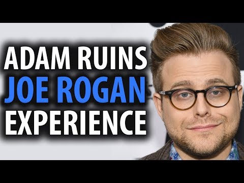 Adam Ruins The Joe Rogan Experience