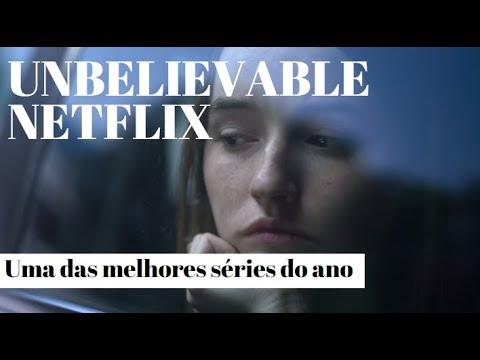 Unbelievable (Netflix) / tudo que achamos e sentimos