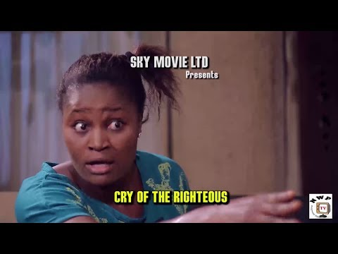 Cry Of The Righteous  - 2017 Latest Nigerian Nollywood Movie