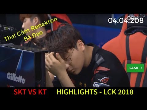 Highlight SKT vs KT LCK 2018 Game 3 | Thal Cầm Renekton Hơn Cả Marin