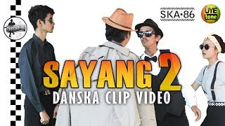 Video SKA 86 - SAYANG 2 (DanSKA Clip Video) MP3, 3GP, MP4, WEBM, AVI, FLV Januari 2019