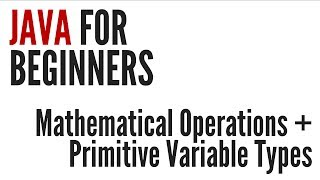 Java For Beginners: Mathematical Operations&Primitive Variable Types (3/10)