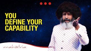 You define your capability - By Mahatria   infinitheism