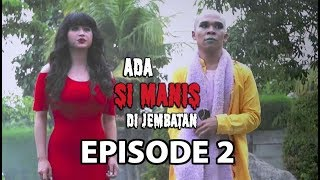 Video Manis Belajar Jadi Hantu - Ada Si Manis Di Jembatan Episode 2 MP3, 3GP, MP4, WEBM, AVI, FLV Juni 2018