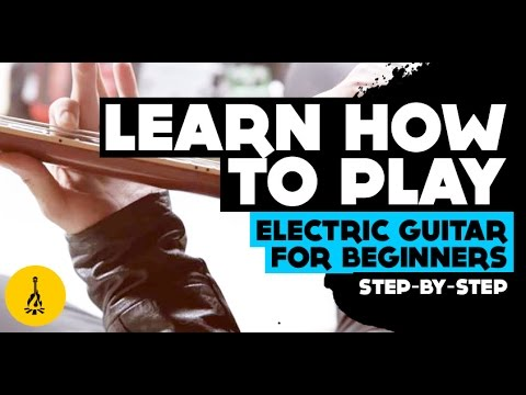 Learn How To Play Electric Guitar For Beginners Step By Step